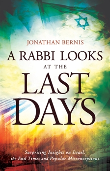 A Rabbi Looks at the Last Days: Surprising Insights on Israel, the End Times and Popular Misconceptions, Bernis, Jonathan