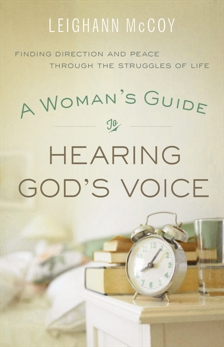 A Woman's Guide to Hearing God's Voice: Finding Direction and Peace Through the Struggles of Life, McCoy, Leighann