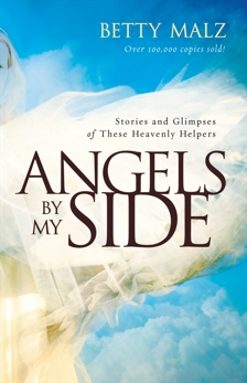 Angels by My Side: Stories and Glimpses of These Heavenly Helpers, Malz, Betty