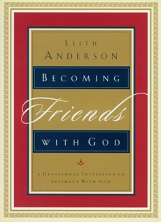 Becoming Friends with God: A Devotional Invitation to Intimacy with God, Anderson, Leith