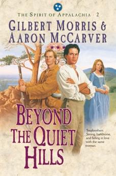 Beyond the Quiet Hills (Spirit of Appalachia Book #2), Morris, Gilbert & McCarver, Aaron