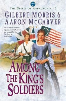 Among the King's Soldiers (Spirit of Appalachia Book #3), Morris, Gilbert & McCarver, Aaron