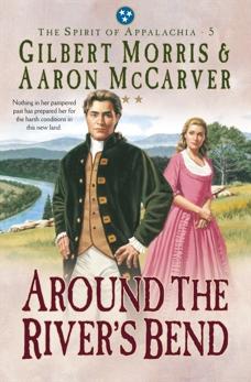 Around the River's Bend (Spirit of Appalachia Book #5), Morris, Gilbert & McCarver, Aaron