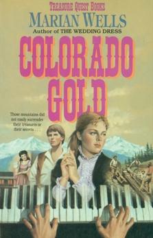 Colorado Gold (Treasure Quest Book #1), Wells, Marian