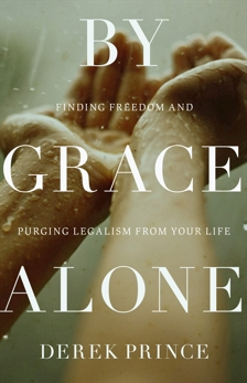 By Grace Alone: Finding Freedom and Purging Legalism from Your Life, Prince, Derek