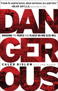 Dangerous: Engaging the People and Places No One Else Will, Bislow, Caleb