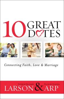 10 Great Dates: Connecting Faith, Love & Marriage, Arp, Claudia & Arp, David & Larson, Peter & Larson, Heather