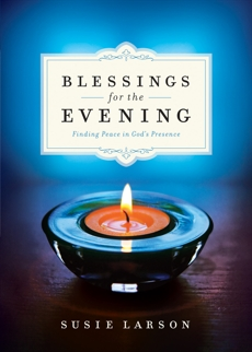 Blessings for the Evening: Finding Peace in God's Presence, Larson, Susie