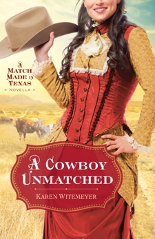 A Cowboy Unmatched (Ebook Shorts) (The Archer Brothers Book #3): A Match Made in Texas Novella 1, Witemeyer, Karen