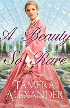 A Beauty So Rare (A Belmont Mansion Novel Book #2), Alexander, Tamera