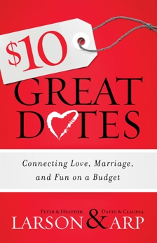 $10 Great Dates: Connecting Love, Marriage, and Fun on a Budget, Arp, Claudia & Arp, David & Larson, Peter & Larson, Heather