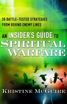 An Insider's Guide to Spiritual Warfare: 30 Battle-Tested Strategies from Behind Enemy Lines, McGuire, Kristine