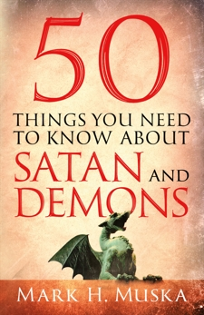 50 Things You Need to Know About Satan and Demons,