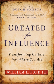Created for Influence: Transforming Culture from Where You Are, Ford, William L. III
