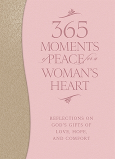 365 Moments of Peace for a Woman's Heart: Reflections on God's Gifts of Love, Hope, and Comfort,