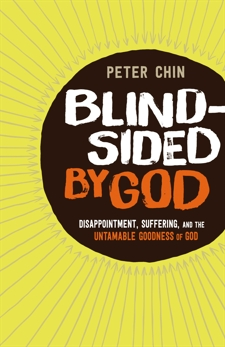 Blindsided by God: Disappointment, Suffering, and the Untamable Goodness of God, Chin, Peter
