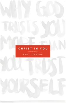 Christ in You: Why God Trusts You More Than You Trust Yourself, Johnson, Eric B.