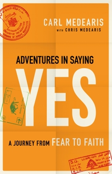Adventures in Saying Yes: A Journey from Fear to Faith, Medearis, Chris & Medearis, Carl