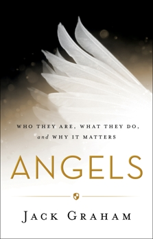 Angels: Who They Are, What They Do, and Why It Matters, Graham, Jack