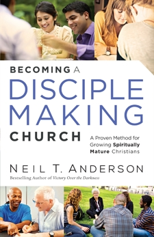 Becoming a Disciple-Making Church: A Proven Method for Growing Spiritually Mature Christians, Anderson, Neil T.