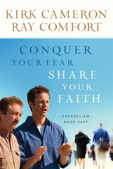 Conquer Your Fear, Share Your Faith: Evangelism Made Easy, Comfort, Ray & Cameron, Kirk