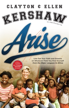 Arise: Live Out Your Faith and Dreams on Whatever Field You Find Yourself, Kershaw, Clayton & Kershaw, Ellen & Higginbottom, Ann