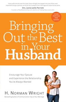 Bringing Out the Best in Your Husband: Encourage Your Spouse and Experience the Relationship You've Always Wanted, Wright, H. Norman