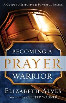 Becoming a Prayer Warrior, Alves, Elizabeth