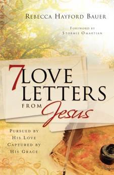 7 Love Letters from Jesus: Pursued by His Love, Captured by His Grace, Bauer, Rebecca Hayford