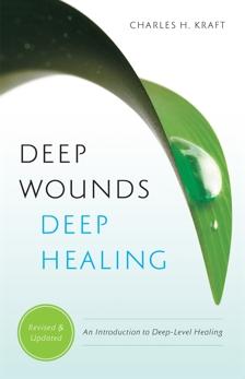 Deep Wounds, Deep Healing, Kraft, Charles H.