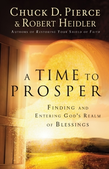 A Time to Prosper: Finding and Entering God's Realm of Blessings, Pierce, Chuck D. & Heidler, Robert