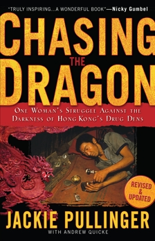 Chasing the Dragon: One Woman's Struggle Against the Darkness of Hong Kong's Drug Dens, Pullinger, Jackie & Quicke, Andrew