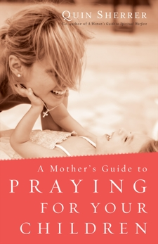 A Mother's Guide to Praying for Your Children, Sherrer, Quin