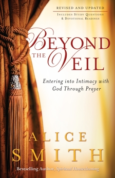 Beyond the Veil: Entering into Intimacy with God Through Prayer, Smith, Alice