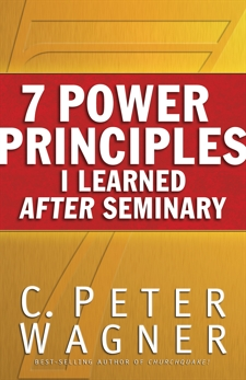 7 Power Principles I Learned After Seminary, Wagner, C. Peter