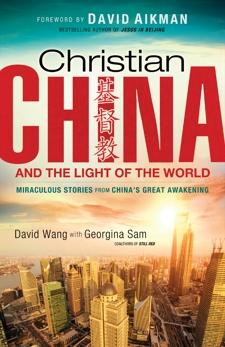 Christian China and the Light of the World: Miraculous Stories from China's Great Awakening, Wang, David & Sam, Georgina