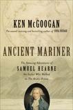 Ancient Mariner: The Amazing Adventures of Samuel Hearne, the Sailor Who Walked to the Arctic Ocean, McGoogan, Ken