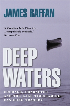 Deep Waters: Courage, Character and the Lake Timiskaming Canoeing Tragedy, Raffan, James