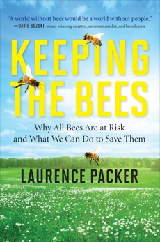 Keeping The Bees: Why All Bees Are at Risk and What We Can Do to Save Them, Packer, Laurence