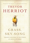 Grass, Sky, Song: Promise and Peril in the World of Grassland Birds, Herriot, Trevor