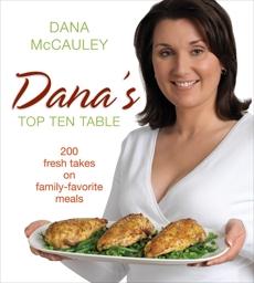 Dana's Top Ten Table: 200 Fresh Takes on Family-Favourite Meals, Mccauley, Dana
