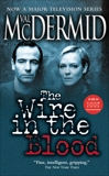 Wire In The Blood: A Novel, McDermid, Val