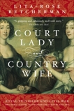 Court Lady And Country Wife: Royal Privilege and Civil War - Two Noble Sisters in Seventeenth-Century England, Betcherman, Lita-Rose