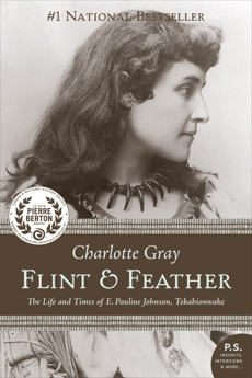 Flint And Feather: The Life and Times of E. Pauline Johnson, Tekahionwake, Gray, Charlotte
