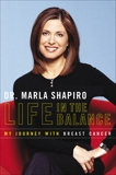 Life In The Balance: My Journey With Breast Cancer, Shapiro, Marla