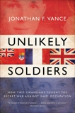 Unlikely Soldiers: How Two Canadians Fought the Secret War Against Nazi Occupation, Vance, Jonathan