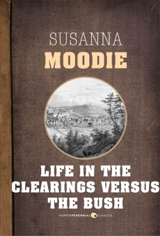 Life In The Clearings Versus The Bush, Moodie, Susanna