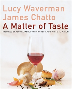 A Matter Of Taste: Inspired Seasonal Menus with Wines and Spirits to Match, Chatto, James & Waverman, Lucy & Waverman, Lucy