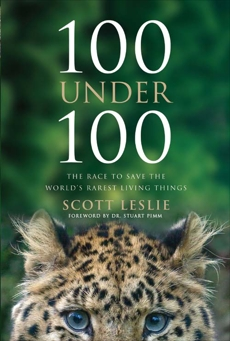 100 Under 100: The Race to Save the World's Rarest Living Things, Leslie, Scott
