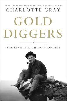 Gold Diggers: Striking It Rich in the Klondike, Gray, Charlotte